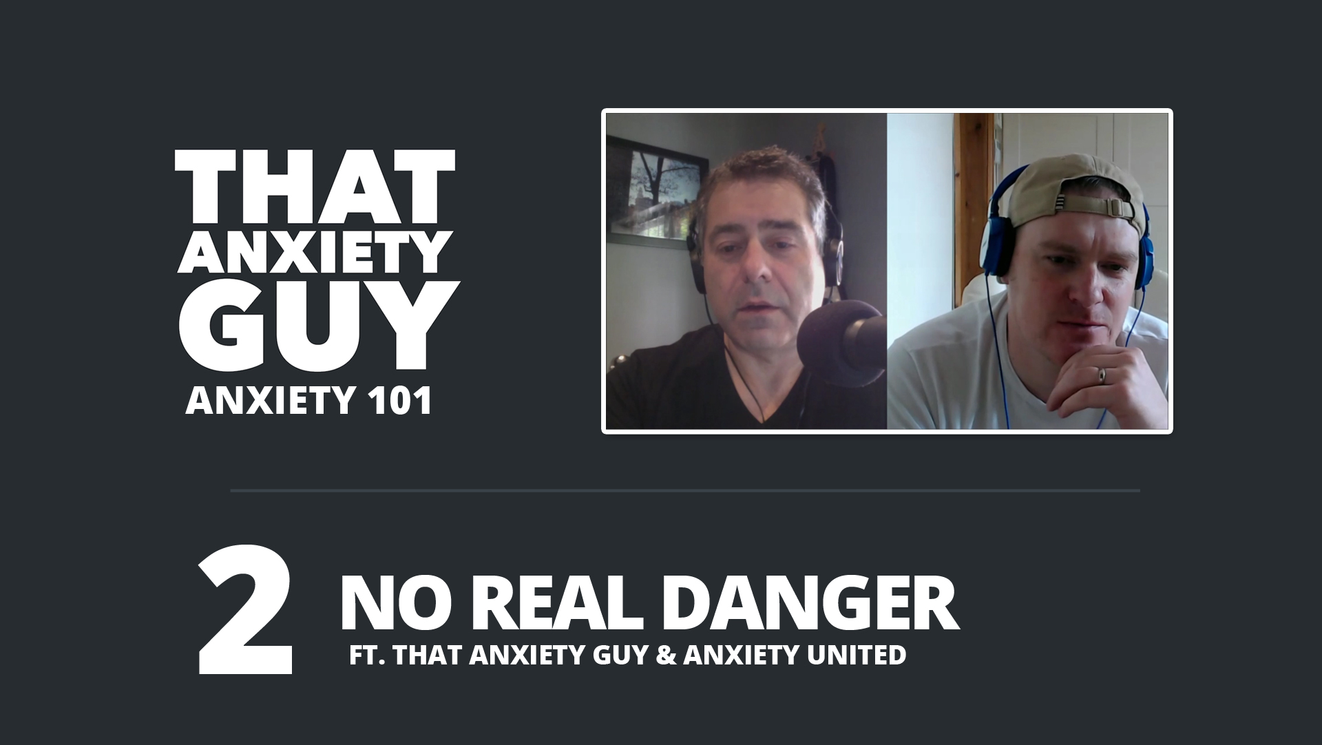 EP 027 – Anxiety 101 – Ep 2 – No Real Danger w/Anxiety United