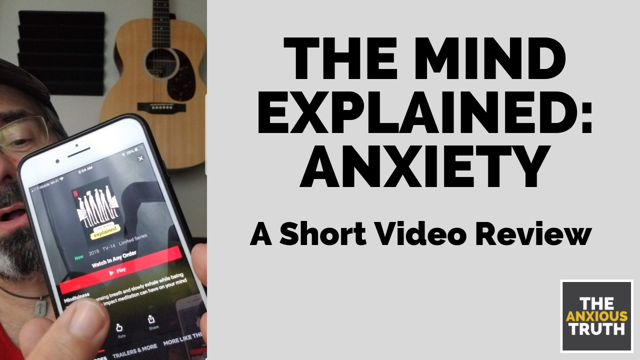 The Mind Explained : Anxiety – A Short Video Review