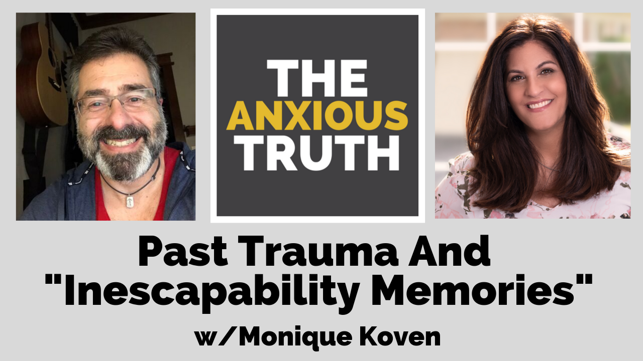 "EP 081 – Overcoming Anxiety: The ""Inescapable Memories"" of Past Trauma w/Monique Koven"
