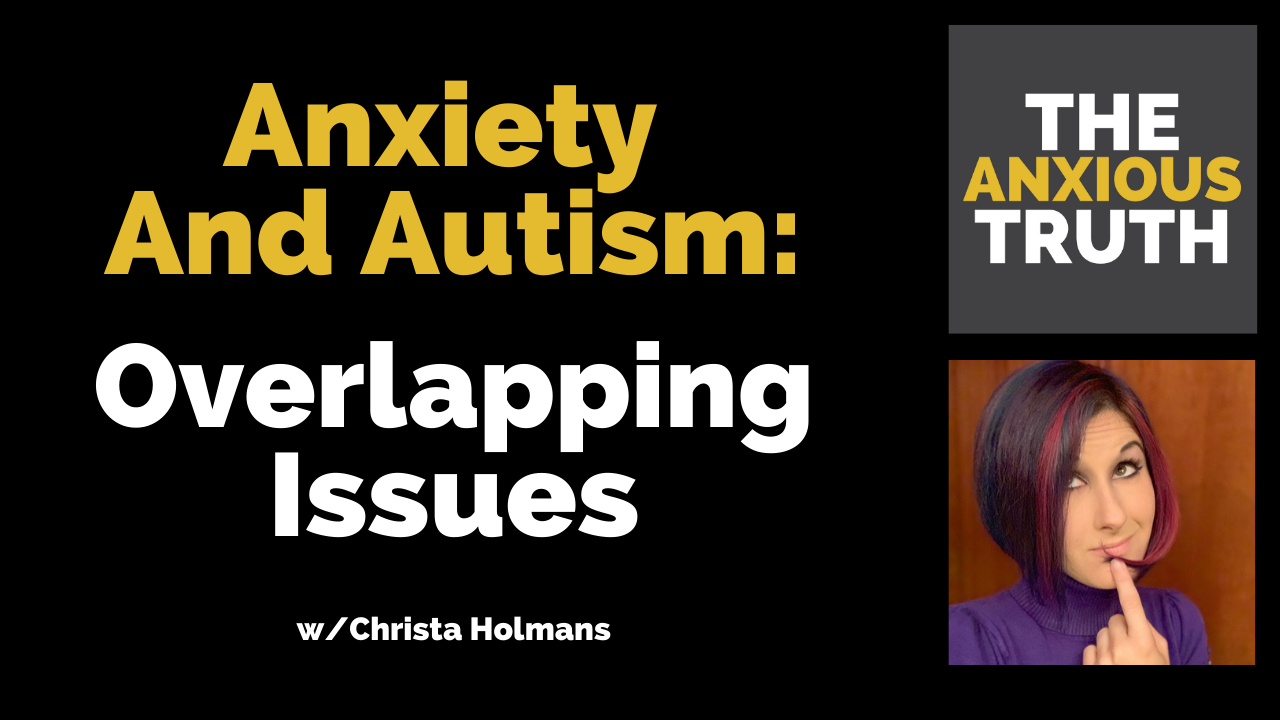EP 084 – Anxiety and Autism/Neurodiversity Issues w/Christa Holmans